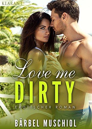 Love me dirty. Erotischer Roman von [Muschiol, Bärbel]