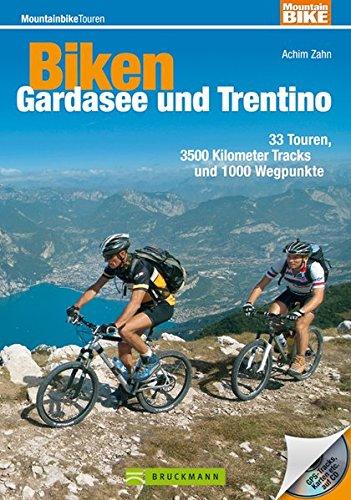 Biken Gardasee und Trentino: 33 Touren, 3500 Kilometer Tracks und 1000 Wegpunkte (Mountainbiketouren)