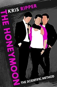 The Honeymoon (Scientific Method Universe Book 7) by [Kris Ripper]