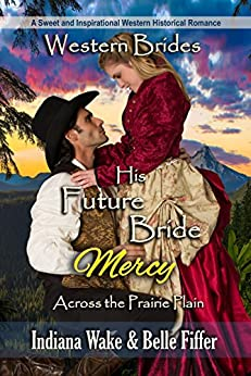 His Future Bride - Mercy: Western Brides (Across the Prairie Plain Book 3) by [Indiana Wake, Belle Fiffer]