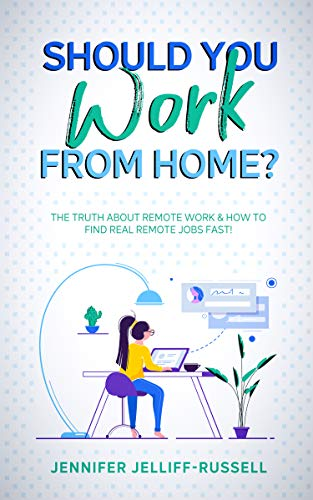 Should You Work from Home?: The Truth About Remote Work & How to Find Real Remote Jobs Fast! (English Edition)