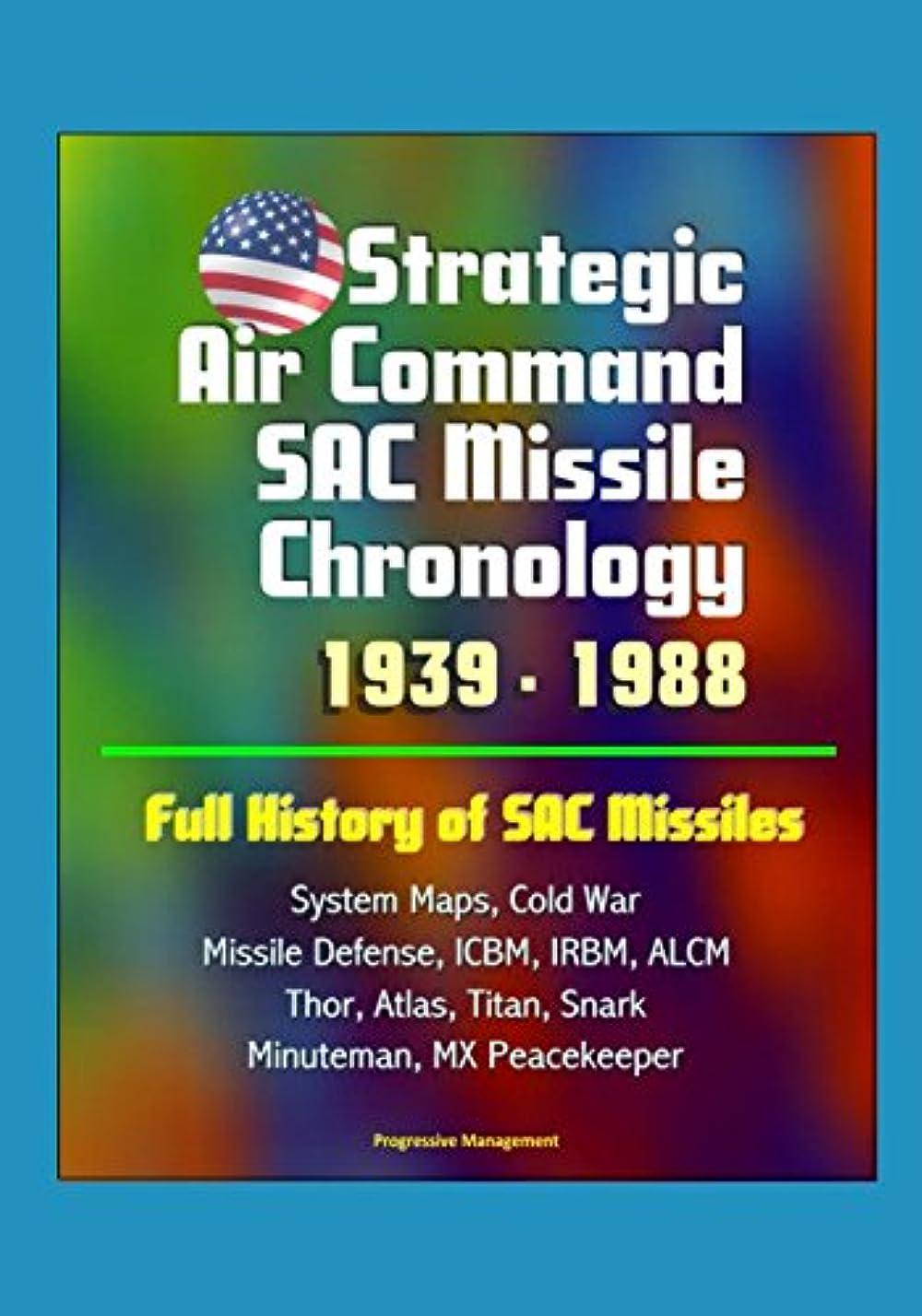 ヒステリック便宜ショルダーStrategic Air Command SAC Missile Chronology 1939 - 1988: Full History of SAC Missiles, System Maps, Cold War, Missile Defense, ICBM, IRBM, ALCM, Thor, Atlas, Titan, Snark, Minuteman, MX Peacekeeper