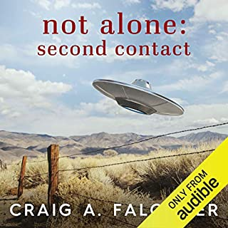 Not Alone: Second Contact                   Written by:                                                                                                                                 Craig A. Falconer                               Narrated by:                                                                                                                                 James Patrick Cronin                      Length: 19 hrs and 2 mins     16 ratings     Overall 4.6