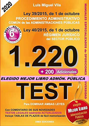 1220 Preguntas Tipo Test. Ley 39/2015 de Procedimiento Administrativo Común y Ley 40/2015 del Régimen Jurídico del Sector Público. 6ª Ed