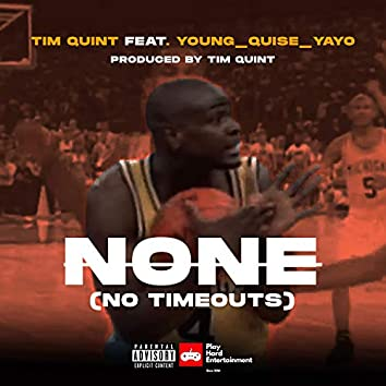 None (No Timeouts) [feat. Young_Quise_Yayo]