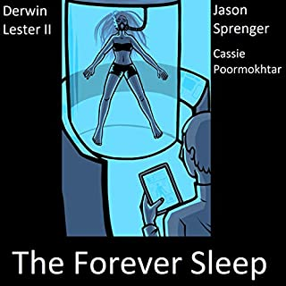 The Forever Sleep                   By:                                                                                                                                 Derwin Lester II,                                                                                        Cassie Poormokhtar                               Narrated by:                                                                                                                                 Jason Sprenger                      Length: 1 hr and 12 mins     19 ratings     Overall 4.6