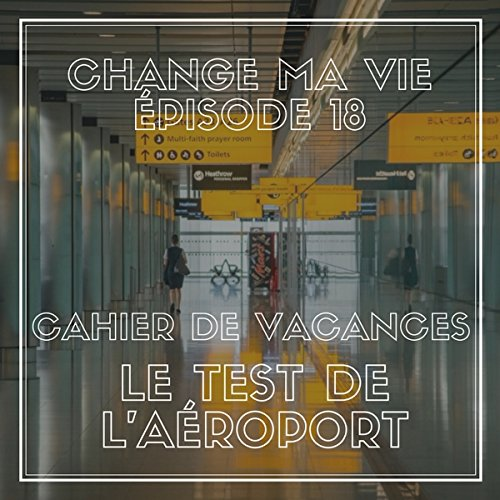 Cahier de vacances : Le test de l'aéroport audiobook cover art