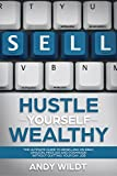 Hustle Yourself Wealthy:: The Ultimate Guide to Reselling on eBay, Amazon, Mercari, and Poshmark Without Quitting Your Day Job
