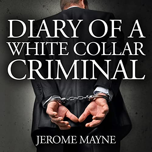 Diary of a White Collar Criminal Audiobook By Jerome Mayne cover art
