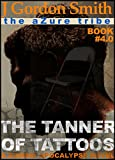 THE TANNER OF TATTOOS: The Azure Tribe Zombie Apocalypse (The Dead And Tattooed LA Series Book 4) (English Edition)
