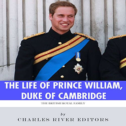 The British Royal Family: The Life of Prince William, Duke of Cambridge audiobook cover art