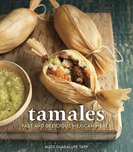 Tamales: Fast and Delicious Mexican Meals [A Cookbook]