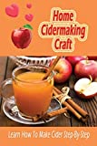 Home Cidermaking Craft: Learn How To Make Cider Step-By-Step: Cidermaking