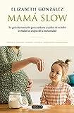 Mamá slow: Tu guía de nutrición para cuidarte y cuidar de tu bebé en todas las...