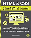 HTML and CSS QuickStart Guide: The Simplified Beginners Guide to Developing a Strong Coding Foundation, Building Responsive Websites, and Mastering the Fundamentals of Modern Web Design