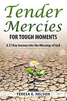 Tender Mercies for Tough Moments: A 31 Day Journey into the Blessings of God by [Teresa E. Nelson]