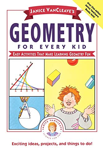 Janice VanCleave's Geometry for Every Kid: Easy Activities that Make Learning Geometry Fun