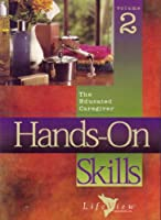 The Educated Caregiver Vol 2: Hands On Skills