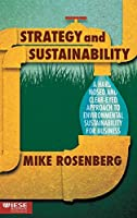 Strategy and Sustainability: A Hardnosed and Clear-Eyed Approach to Environmental Sustainability For Business (IESE Business Collection)
