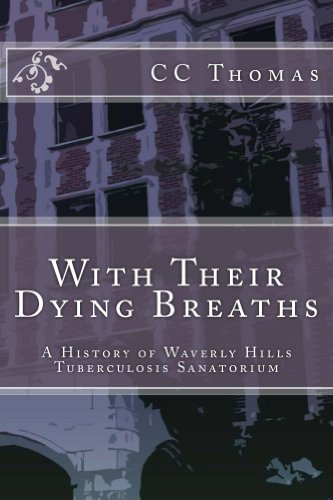 With Their Dying Breaths: A History of Tuberculosis in Kentucky and Waverly Hills Tuberculosis Hospital by [CC Thomas]
