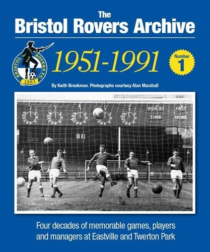 The Bristol Rovers Archive: No. 1: 1951-1991 (The Bristol Rovers Archive: 1951-1991)