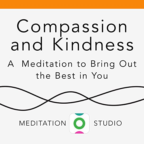 Compassion and Kindness: A Meditation to Bring Out the Best in You  audiobook cover art