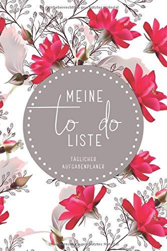 Meine To Do Liste - täglicher Aufgabenplaner: Checklisten Buch für die täglichen Aufgaben & to do Listen Planer • handliches Format ca. Din A5 • ... und Notizen • Elegante rote Blumen