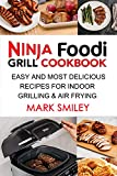 Ninja Foodi Grill Cookbook: Easy and Most Delicious Recipes for Indoor Grilling & Air Frying