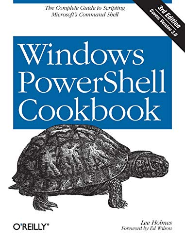 Windows PowerShell Cookbook: The Complete Guide to Scripting Microsoft\'s Command Shell