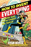 How to Invent Everything: A Survival Guide for the Stranded Time Traveler (English Edition)