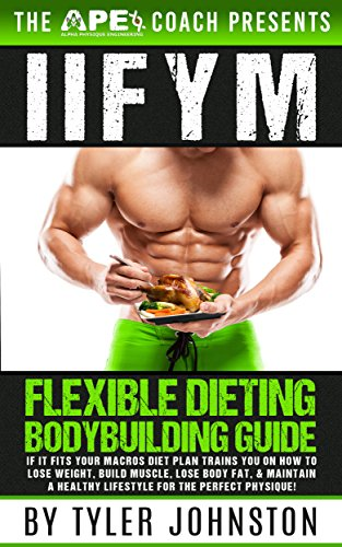 IIFYM Flexible Dieting Bodybuilding Guide: If It Fits Your Macros Diet Plan Trains You on How to Lose Weight, Build Muscle, Lose Body Fat, & Maintain a ... APE Coach Presents Book 1) (English Edition)