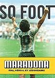Maradona: Fou, génial et légendaire