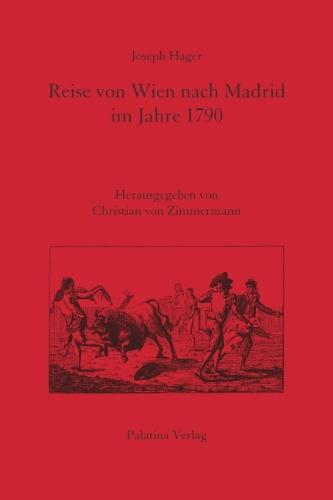 Reise von Wien nach Madrid im Jahre 1790: Neuedition der Ausgabe Berlin 1792