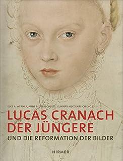 Lucas Cranach Der J ngere: Und Die Reformation Der Bilder