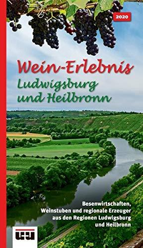 Wein-Erlebnis Ludwigsburg und Heilbronn: Besenwirtschaften, Weinstuben und regionale Erzeuger aus der Region Ludwigsburg und Heilbronn. Ausgabe 2020