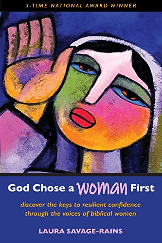 God Chose a Woman First: Discover the Keys to Resilient Confidence through the Voices of Biblical Women