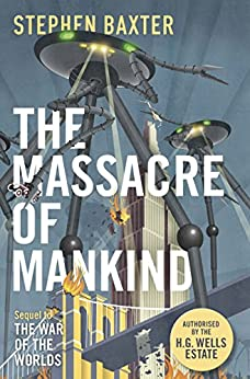 The Massacre of Mankind: Authorised Sequel to The War of the Worlds by [Stephen Baxter]