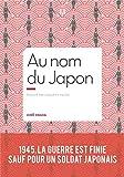 Au nom du Japon: 1945, la guerre est finie, sauf pour un soldat japonais (Documents)