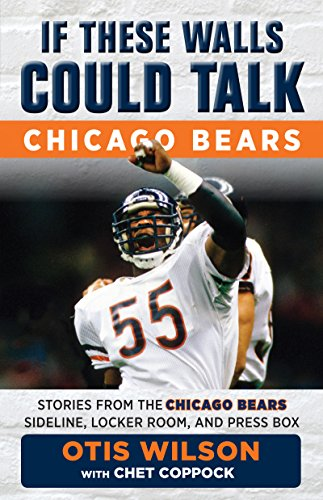 If These Walls Could Talk: Chicago Bears: Stories from the Chicago Bears Sideline, Locker Room, and Press Box (English Edition)