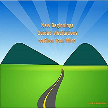 New Beginnings Guided Meditations to Clear Your Mind