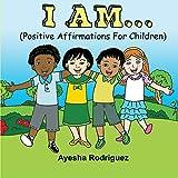 I AM...: Positive Affirmations for Children