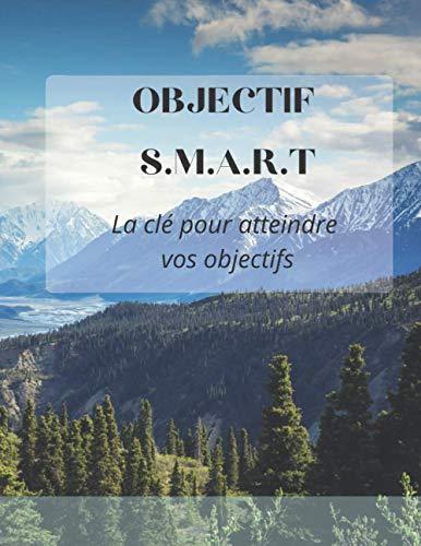 Objectif SMART, carnet d'auto-discipline pour atteindre vos objectifs - programmation neuro-linguistique: Carnet d'objectif à remplir, inspiré par la méthode PNL SMART GOALS - grand format