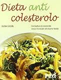 Dieta anticolesterolo. Combattere il colesterolo senza rinunciare alla buona tavola