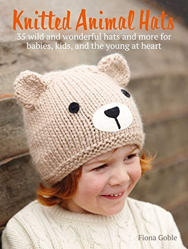 Knitted Animal Hats: 35 Designs from the Animal Kingdom for Babies, Kids, and Teens