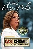 Querida Dra. Polo : Las cartas secretas de Caso Cerrado / Dear Dr. Polo: The Secret Letters of 'Caso Cerrado'