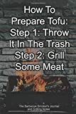 How To Prepare Tofu: Step 1: Throw It In The Trash  Step 2: Grill Some Meat The Barbecue Smoker's Journal and Grilling Notes: Logbook To Take Notes, ... To Become A BBQ Pro With This Blank Notebook