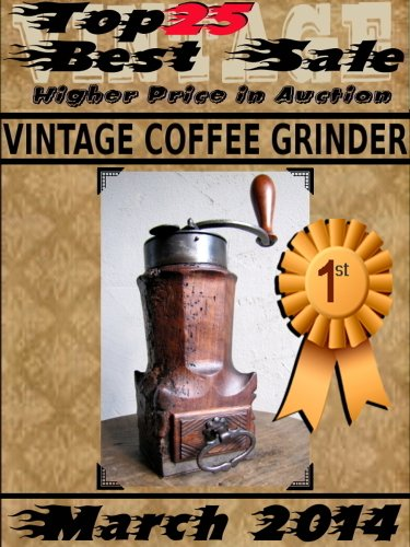 Top25 Best Sale - Higher Price in Auction - March 2014 - Vintage Coffee Grinder