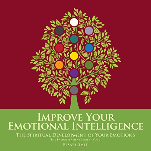 Improve Your Emotional Intelligence: The Spiritual Development of Your Emotions audiobook cover art