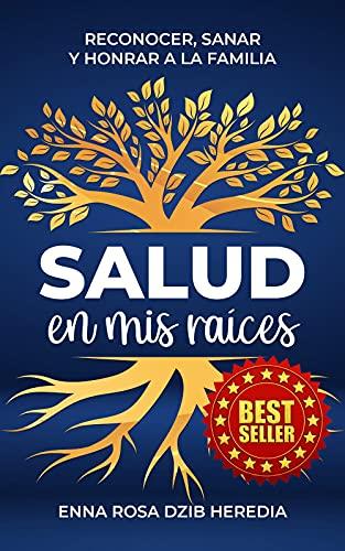 SALUD EN MIS RAICES: RECONOCER, SANAR Y HONRAR A LA FAMILIA (Spanish Edition)