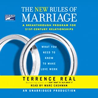 The New Rules of Marriage     What You Need to Know to Make Love Work              By:                                                                                                                                 Terrence Real                               Narrated by:                                                                                                                                 Marc Cashman                      Length: 10 hrs and 36 mins     192 ratings     Overall 4.5